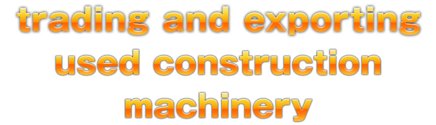 trading and exporting used construction machinery
